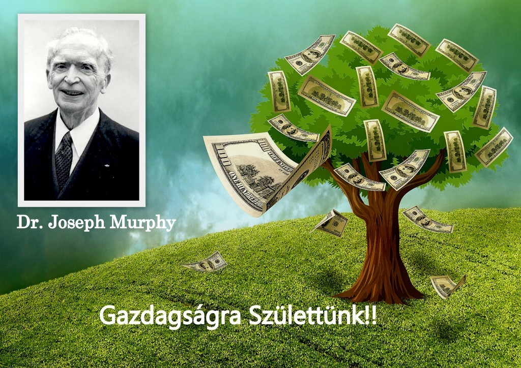 Dr. Josephy Murphy: Gazdagságra születtünk!